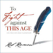 To Fight Against This Age: On Fascism and Humanism Audiobook, by Rob Riemen|