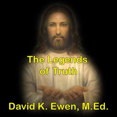 The Legends of Truth Audiobook, by David K. Ewen