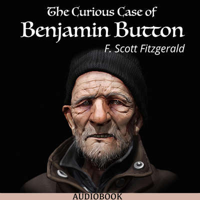 The Curious Case of Benjamin Button Audiobook, by F. Scott Fitzgerald