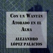 Con un Wantán Atorado en el Alma Audiobook, by Alejandro López Palacios