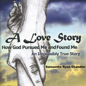 A Love Story: How God Pursued Me and Found Me: An Impossibly True Story Audiobook, by Samantha Ryan Chandler
