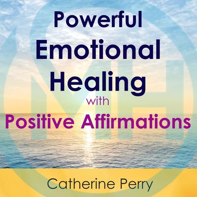 Powerful Emotional Healing with Positive Affirmations Audiobook, by Joel Thielke