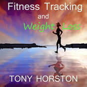 Fitness Tracking and Weight Loss Audiobook, by Tony Horston