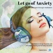 Let go of Anxiety: Get the life you want through meditation Audiobook, by Virginia Harton