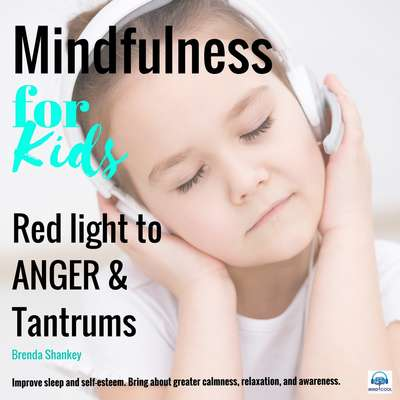 Red light to anger and tantrums: Mindfulness for Kids: Mindfulness for Kids Audiobook, by Brenda Shankey