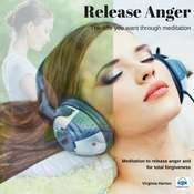 Release Anger: Get the life you want through meditation: Get the Life You Want Through Meditation Audiobook, by Virginia Harton