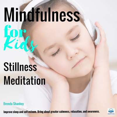 Stillness Meditation: Mindfulness for Kids: Mindfulness for Kids Audiobook, by Brenda Shankey