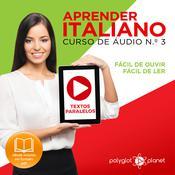 Aprender Italiano - Textos Paralelos - Fácil de ouvir - Fácil de ler CURSO DE ÁUDIO DE ITALIANO N.o 3 - Aprender Italiano - Aprenda com Áudio  Audiobook, by Polyglot Planet
