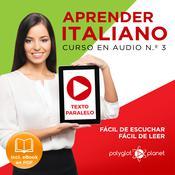 Aprender Italiano - Texto Paralelo - Fácil de Leer - Fácil de Escuchar: Curso en Audio, No. 3 [Learn Italian - Audio Course No. 3]: Lectura Fácil en Italiano [Easy Reading in Italian] Audiobook, by Polyglot Planet