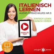 Italienisch Lernen: Einfach Lesen, Einfach Hören: Paralleltext: Italienisch Audio-Sprachkurs Nr. 3 - Der Italienisch Easy Reader | Easy Audio Sprachkurs Audiobook, by Polyglot Planet