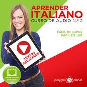 Aprender Italiano - Textos Paralelos - Fácil de ouvir - Fácil de ler CURSO DE ÁUDIO DE ITALIANO N.o 2 - Aprender Italiano - Aprenda com Áudio  Audiobook, by Polyglot Planet