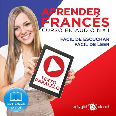 Aprender Francés - Texto Paralelo - Fácil de Leer - Fácil de Escuchar: Curso en Audio, No. 1 [Learn French - Audio Course No. 1]: Lectura Fácil en Francés Audiobook, by Polyglot Planet