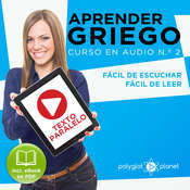 Aprender Griego - Texto Paralelo - Fácil de Leer - Fácil de Escuchar: Curso en Audio, No. 2 [Learn Greek - Parallel Text - Easy Reader - Easy Audio: Audio Course, No. 2]: Lectura Fácil en Griego Audiobook, by Polyglot Planet