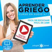 Aprender Griego - Texto Paralelo - Fácil de Leer - Fácil de Escuchar: Curso en Audio, No. 1 [Learn Greek - Parallel Text - Easy Reader - Easy Audio: Audio Course No. 1]: Lectura Fácil en Griego Audiobook, by Polyglot Planet