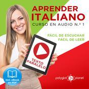 Aprender Italiano - Texto Paralelo - Fácil de Leer - Fácil de Escuchar: Curso en Audio, No. 1 [Learn Italian - Parallel Text - Easy Reader - Easy Audio: Audio Course, No. 1]: Lectura Fácil en Italiano Audiobook, by Polyglot Planet