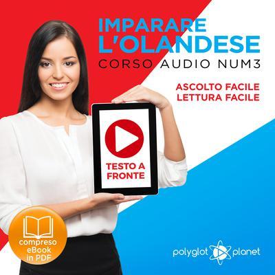 Imparare lOlandese - Lettura Facile - Ascolto Facile - Testo a Fronte: Olandese Corso Audio Num. 3 [Learn Dutch] Audiobook, by Polyglot Planet