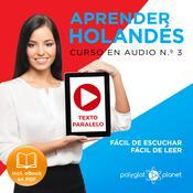 Aprender Holandés - Fácil de Leer - Fácil de Escuchar - Texto paralelo: Curso en Audio No. 3 [ Learn Dutch - Audio Course No. 3]: Lectura Fácil en Holandés [Easy Reading in Dutch] Audiobook, by Polyglot Planet