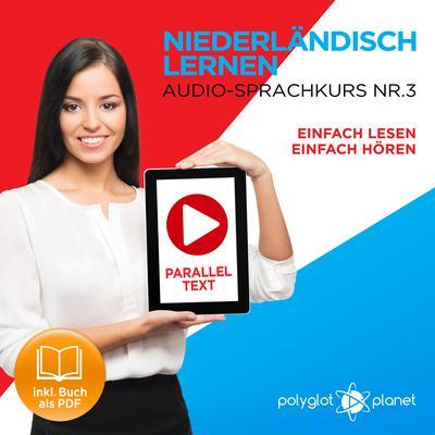 Niederländisch Lernen - Einfach Lesen - Einfach Hören - Niederländisch Paralleltext - Audio-Sprachkurs Nr. 3 - Der Niederländisch Easy Reader - Easy Audio Sprachkurs Audiobook, by Polyglot Planet