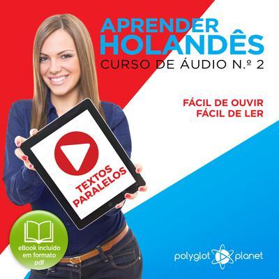 Aprender Holandês - Textos Paralelos - Fácil de ouvir - Fácil de ler CURSO DE ÁUDIO DE HOLANDÊS N.o 2 - Aprender Holandês - Aprenda com Áudio  Audiobook, by Polyglot Planet