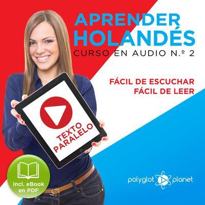 Aprender Holandés - Fácil de Leer - Fácil de Escuchar - Texto Paralelo: Curso en Audio No. 2 [Learn Dutch: Audio Course No. 2]: Lectura Fácil en Holandés Audiobook, by Polyglot Planet