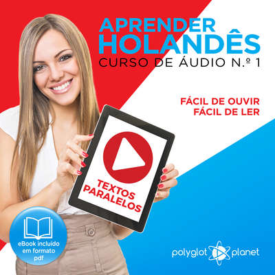 Aprender Holandês - Textos Paralelos - Fácil de ouvir - Fácil de ler CURSO DE ÁUDIO DE HOLANDÊS N.o 1 - Aprender Holandês - Aprenda com Áudio  Audiobook, by Polyglot Planet