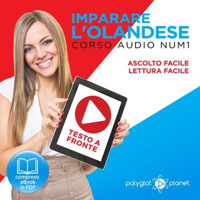 Imparare lOlandese - Lettura Facile - Ascolto Facile - Testo a Fronte: Olandese Corso Audio Num. 1 [Learn Dutch] Audiobook, by Polyglot Planet