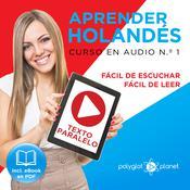 Aprender Holandés - Fácil de Leer - Fácil de Escuchar - Texto Paralelo - Curso en Audio No. 1 [Learn Dutch - Easy Reader - Easy Audio - Parallel Text: Audio Course No. 1]: Lectura Fácil en Holandés Audiobook, by Polyglot Planet