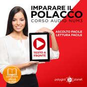 Imparare il Polacco - Lettura Facile - Ascolto Facile - Testo a Fronte: Polacco Corso Audio Num. 3 [Learn Polish - Easy Reading - Easy Listening] Audiobook, by Polyglot Planet