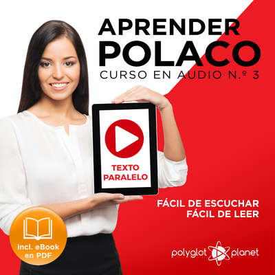 Aprender Polaco - Texto Paralelo - Fácil de Leer - Fácil de Escuchar: Curso en Audio No. 3 [Learn Polish - Parallel Text - Easy Reader - Easy Audio: Audio Course No. 3]: Lectura Fácil en Polaco Audiobook, by Polyglot Planet