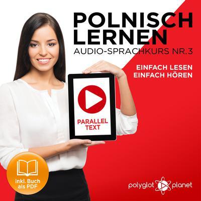 Polnisch Lernen - Einfach Lesen - Einfach Hören - Paralleltext: Polnisch Lernen Audio-Sprachkurs Nr. 3 (Einfach Polnisch Lernen - Hören & Lesen) - Der Polnisch Easy Reader - Easy Audio Sprachkurs Audiobook, by Polyglot Planet