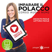 Imparare il Polacco - Lettura Facile - Ascolto Facile - Testo a Fronte: Polacco Corso Audio Num. 2 [Learn Polish - Easy Reading - Easy Listening] Audiobook, by Polyglot Planet