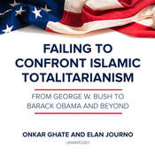 Failing to Confront Islamic Totalitarianism: From George W. Bush to Barack Obama and Beyond Audiobook, by Onkar Ghate, Elan Journo