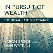 In Pursuit of Wealth: The Moral Case for Finance Audiobook, by Yaron Brook