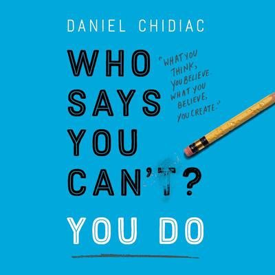 Who Says You Cant? You Do Audiobook, by Daniel Chidiac