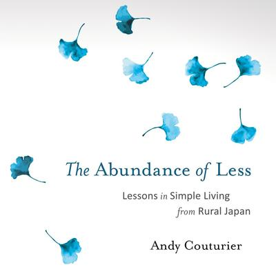 The Abundance of Less: Lessons in Simple Living from Rural Japan Audiobook, by Andy Couturier