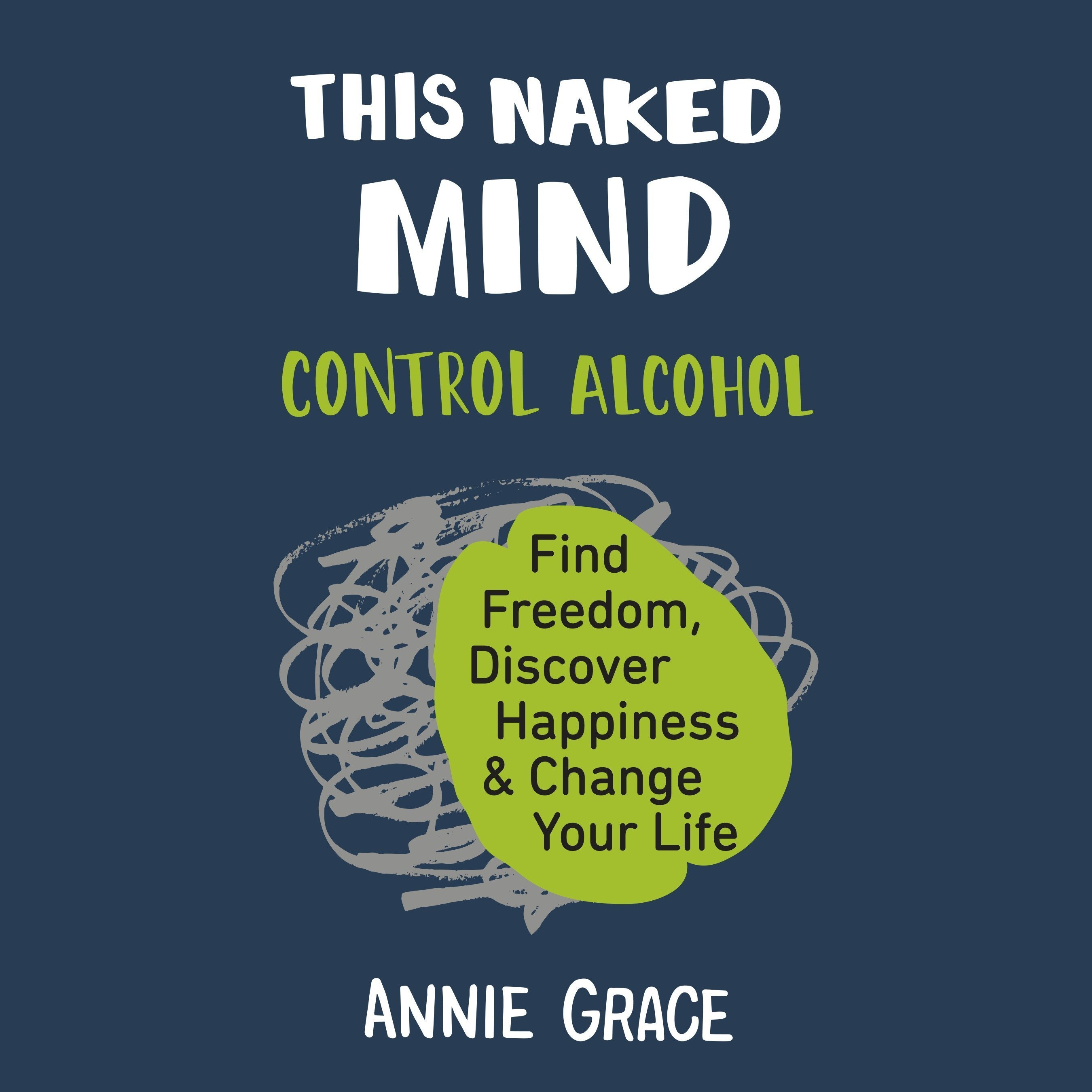 Printable This Naked Mind: Control Alcohol, Find Freedom, Discover Happiness, and Change Your Life Audiobook Cover Art