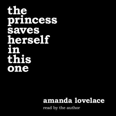 the princess saves herself in this one Audiobook, by Amanda Lovelace