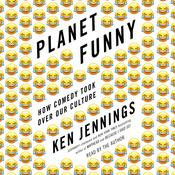 Planet Funny: How Comedy Took Over Our Culture Audiobook, by Ken Jennings|