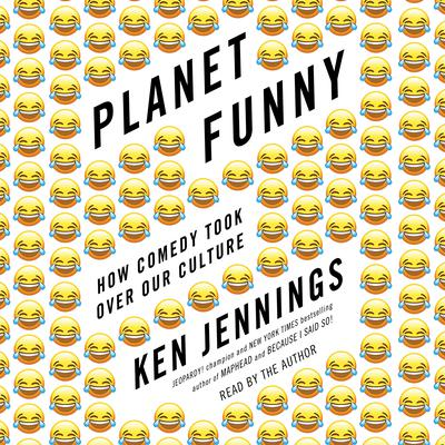 Planet Funny: How Comedy Took Over Our Culture Audiobook, by Ken Jennings