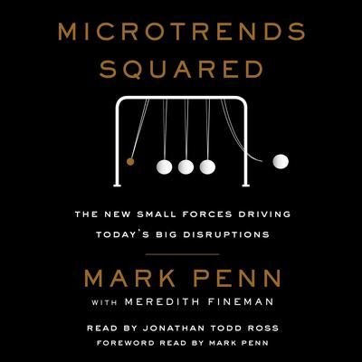 Microtrends Squared: The New Small Forces Driving the Big Disruptions Today Audiobook, by Mark Penn