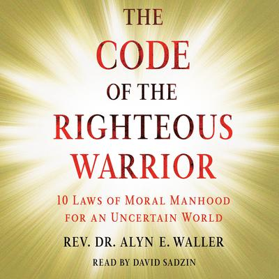 Code of the Righteous Warrior: 10 Laws of Moral Manhood for an Uncertain World Audiobook, by Alyn Waller