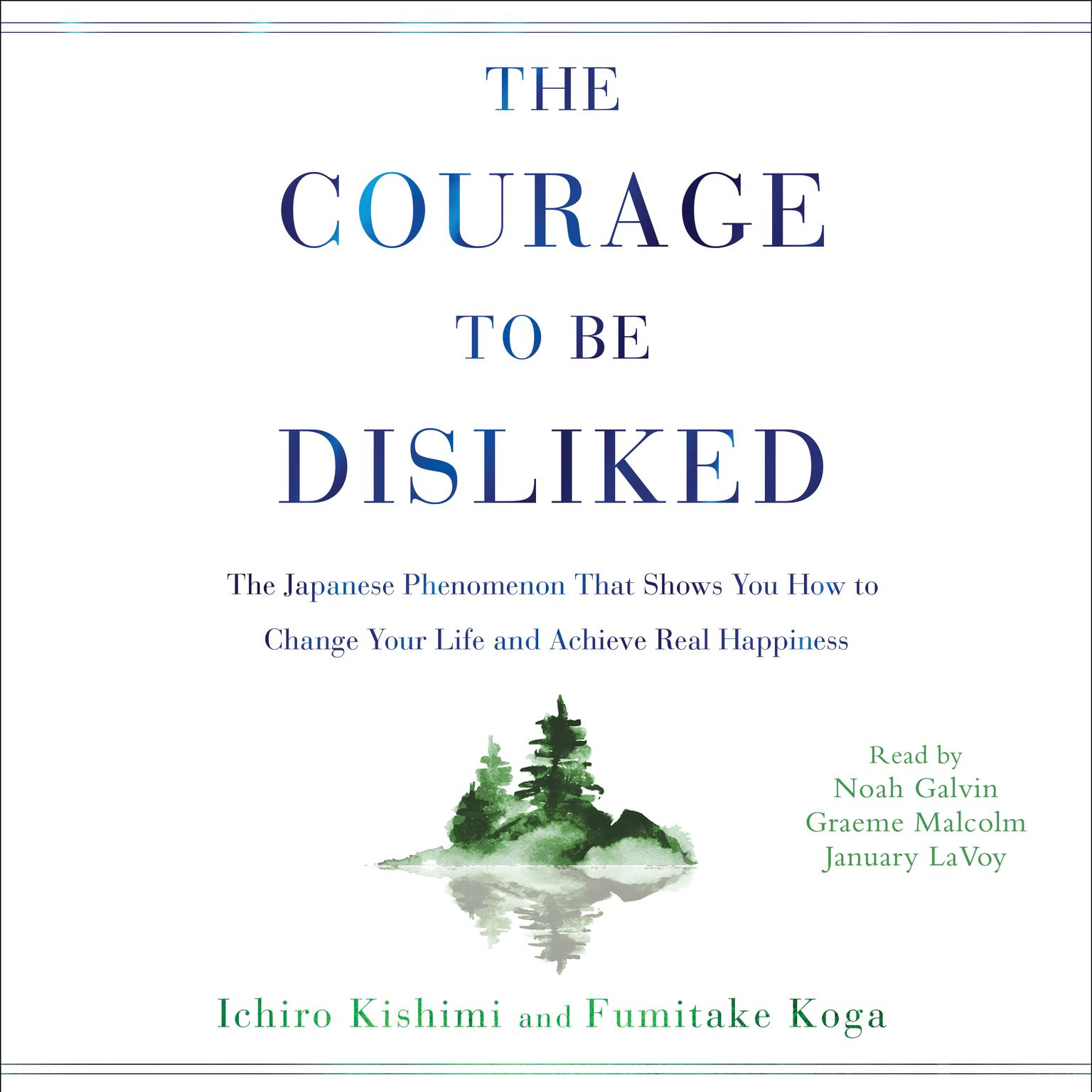 Printable The Courage to Be Disliked: How to Free Yourself, Change Your Life, and Achieve Real Happiness Audiobook Cover Art