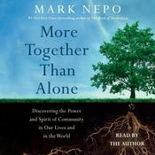 More Together Than Alone: Discovering the Power and Spirit of Community in Our Lives and in the World Audiobook, by Mark Nepo