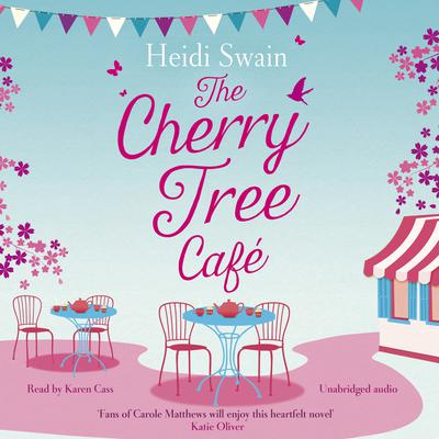 The Cherry Tree Cafe: Cupcakes, crafting and love - the perfect summer read for fans of Bake Off Audiobook, by Heidi Swain