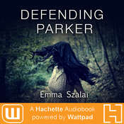Defending Parker: A Hachette Audiobook powered by Wattpad Production Audiobook, by Emma Szalai