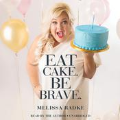 Eat Cake.  Be Brave. Audiobook, by Melissa Radke