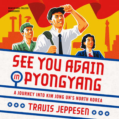 See You Again in Pyongyang: A Journey into Kim Jong Un's North Korea Audiobook, by Travis Jeppesen