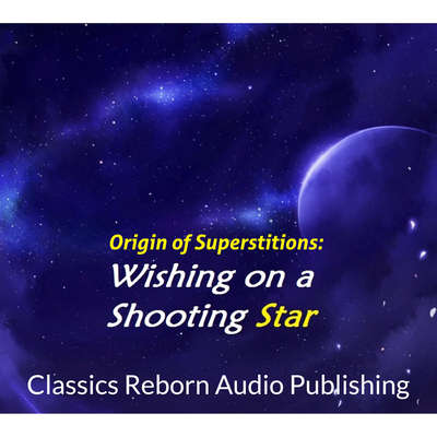 Origin of Superstitions - Wishing on a Shooting Star Audiobook, by Classics Reborn Audio Publishing