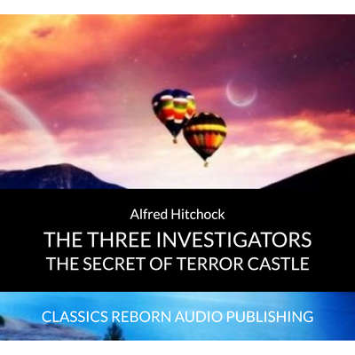 AUDIOBOOKS : Alfred Hitchock - The Three Investigators - Secret Of Terror Castle Audiobook, by Classics Reborn Audio Publishing