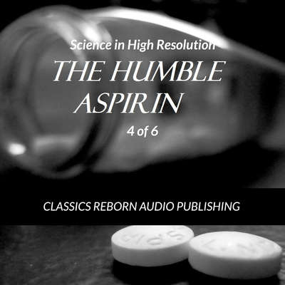 Science in High Resolution 4 of 6 The Humble Aspirin (lecture) Audiobook, by Classics Reborn Audio Publishing